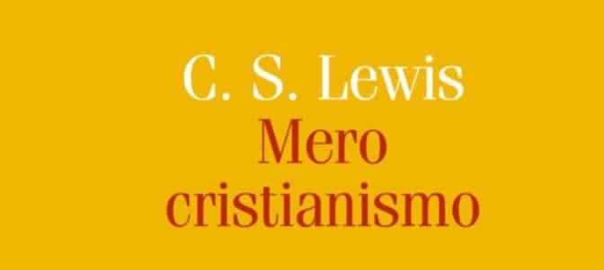 """""""Mero cristianismo"""", de C.S. Lewis: Lo que nos une a todos los cristianos"""